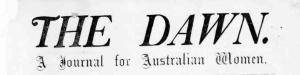 The Dawn Newspaper edited by Louisa Lawson gave the women of the Ragged Schools strong support